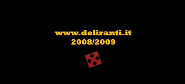 DELIRANTI REEL 2008/2009